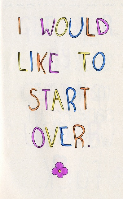 i would like to start over